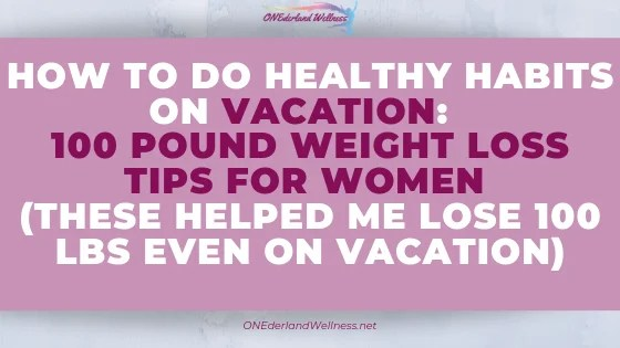 How To Do Healthy Habits On Vacation 100 Pound Weight Loss