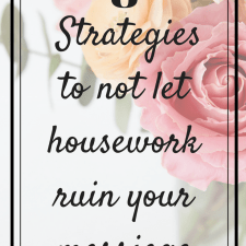 8 Strategies to not let housework ruin your marriage