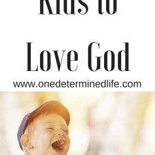 How to teach your Kids to Love God