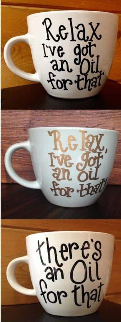 "mugs decorated with essential oil saying like ""relax I've got an oil for that"" and ""there's an oil for that"""