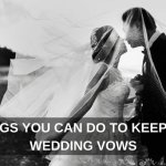 4 Things You Can Do To Keep Your Wedding Vows