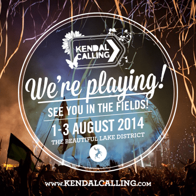 We're playing at Kendal Calling