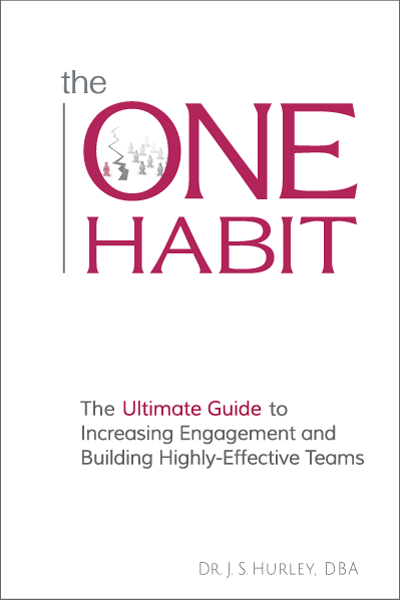 The ONE Habit: The Ultimate Guide to Increasing Engagement and Building Highly-Effective Teams