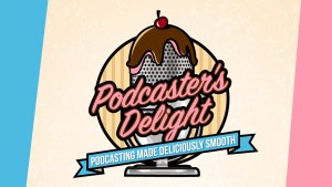Podcaster's Delight, Podcast, Podcasting, Beginner, How to Start a Podcast, Step-By-Step