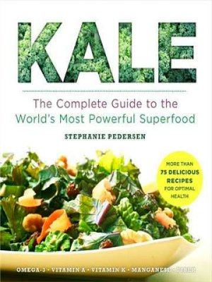 Kale  The Complete Guide to the World's Most Powerful Superfood
