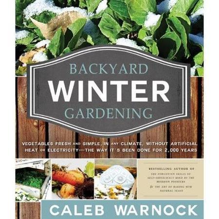 backyard winter gardening by caleb warnock