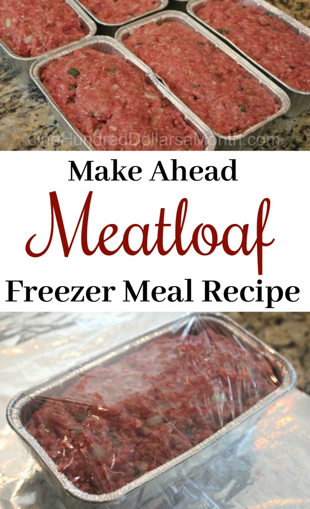 Easy Freezer Meals Simple Meat Loaf Recipe One Hundred Dollars
