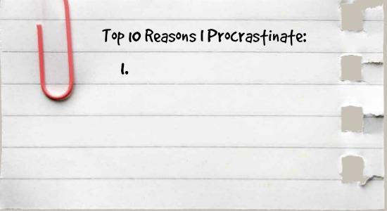Quotes - top 10 reasons I procrastinate