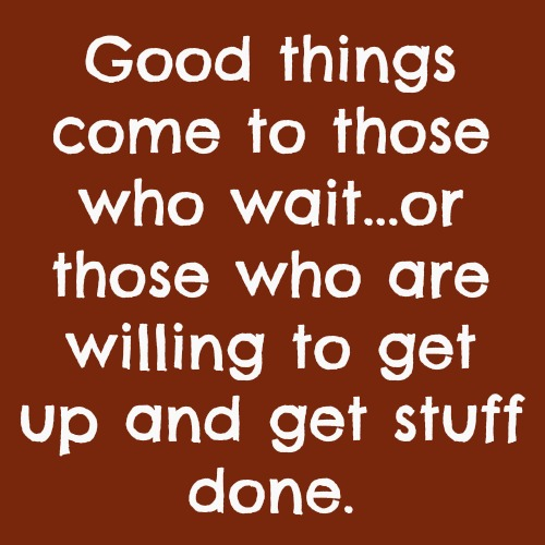 quotes - good things come to those who wait