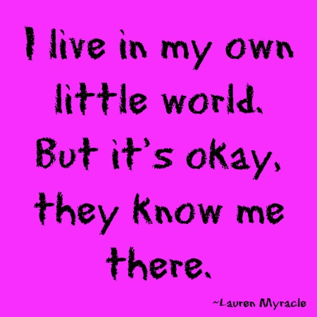 quotes - i live in my own little world