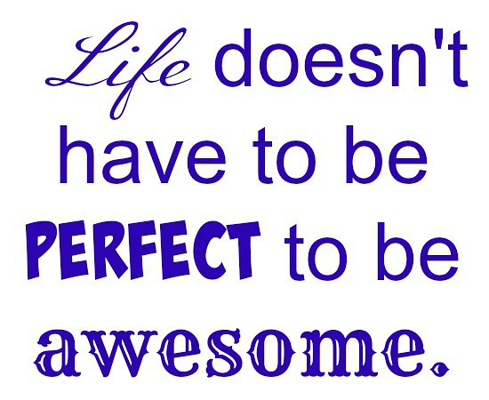 quotes - life doesnt have to be perfect