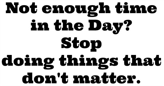 stop doing things that dont mattert