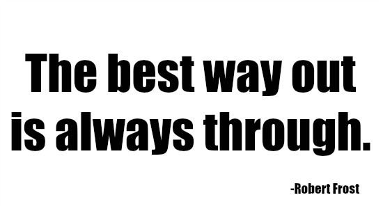 quotes - the best way out is always through