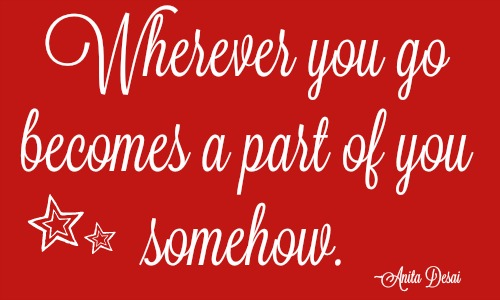 quotes - wherever you go becomes a part of you