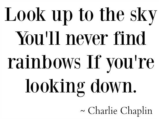 look-up-to-the-sky-youll-never-find-rainbows-if-you-re-looking-down