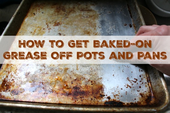 How To Get Baked On Grease Off Pots And Pans One Hundred