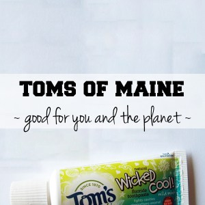 Toms of Maine: good for you and the planet