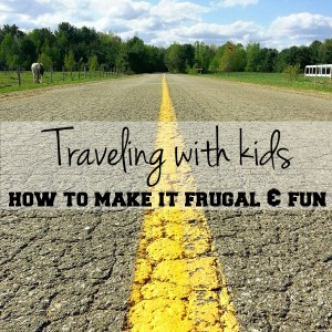 Traveling with kids: how to make it frugal and fun | One Mama's Daily Drama