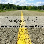 Traveling with kids: How to make it frugal & fun