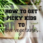 How to get picky kids to love vegetables