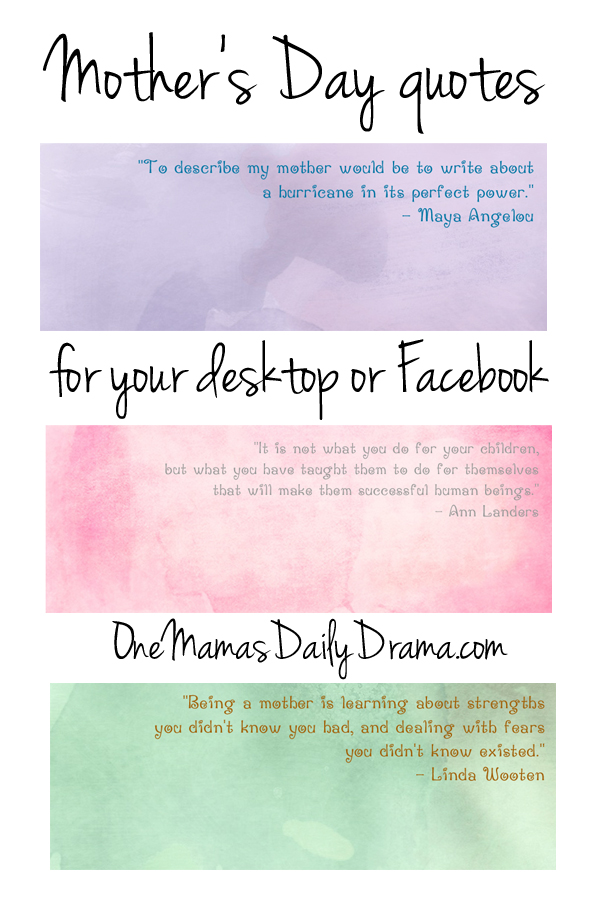 Mother's Day quotes for your desktop wallpaper or Facebook cover photo | One Mama's Daily Drama