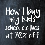 How I buy my kids school clothes at 70% off