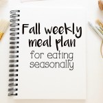 Fall weekly meal plan for eating seasonally