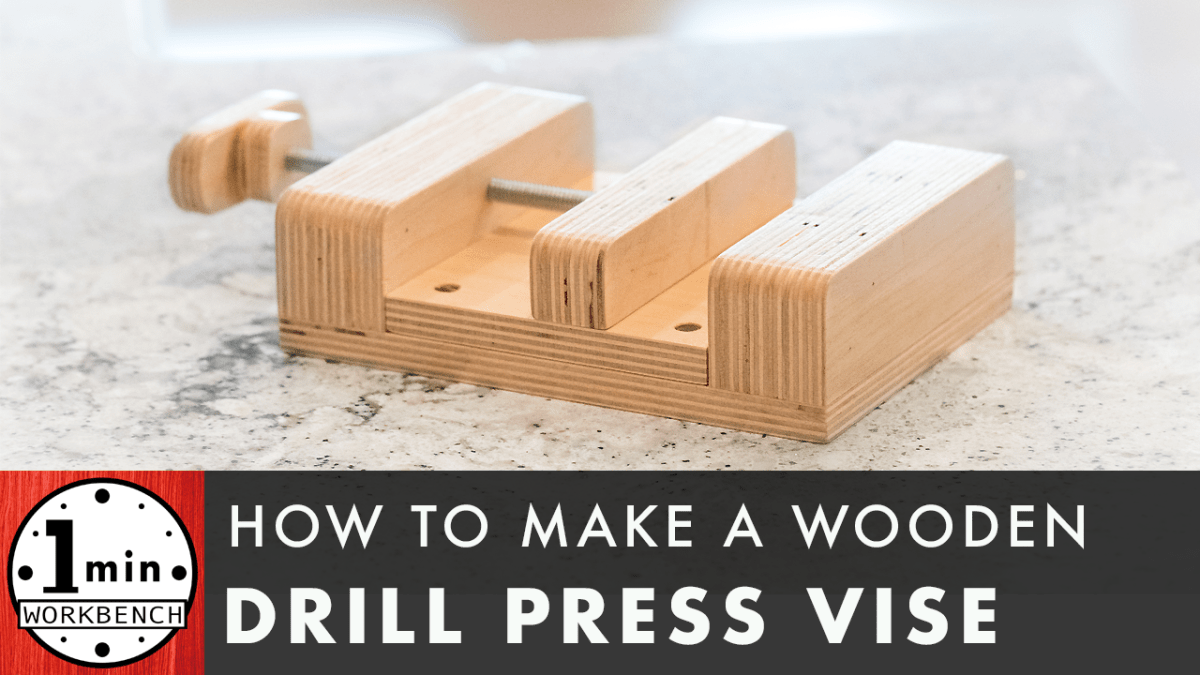How To Make A Wooden Drill Press Vise One Minute Workbench