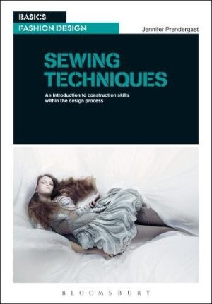 Sewing Techniques: An Introduction to Construction Skills Within the Design Process (Basics Fashion Design)