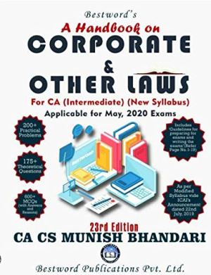 A Handbook on Corporate and other Laws for CA Inter Latest Edition New Syllabus By Munish Bhandari more than 175 Theoretical Questions,200 Practical prob.,600 MCQ with Answers.Applicable May 2020 Exam