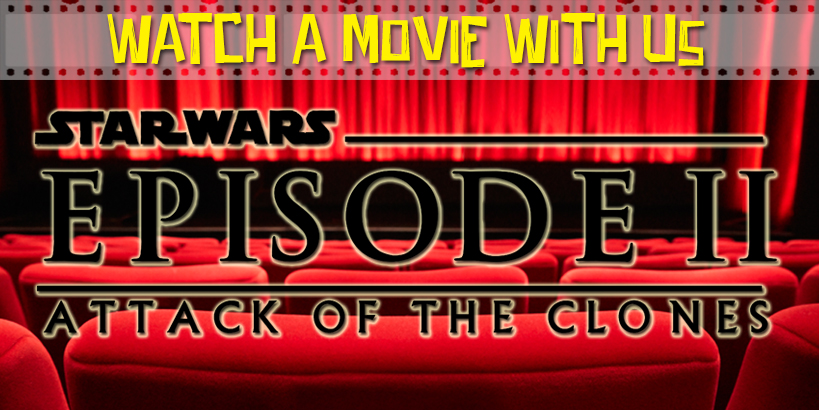 Watch a Movie With Us: Star Wars Episode II - Attack of the Clones