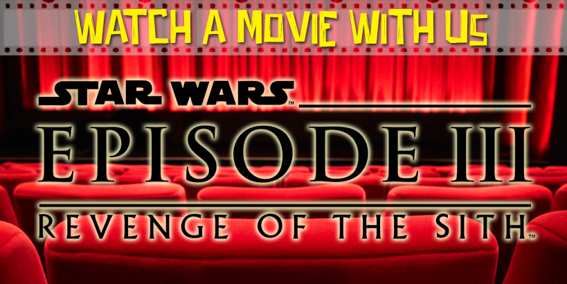 Watch a Movie With Us: Star Wars Episode III Revenge of the Sith