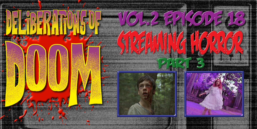 Deliberations of Doom: Streaming Horror Pt. 3