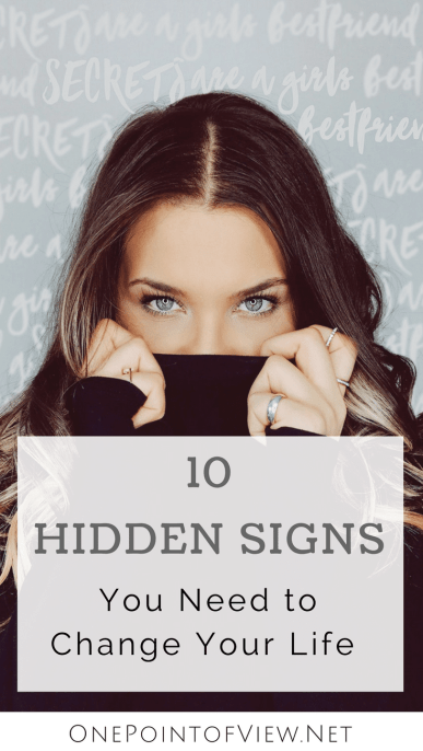 10 Hidden Signs You Need to Change Your Life - There are many signs we live with for a long time before we even notice that they are trying to tell us something. Here are 10 hidden signs you need to change your life. Read it and be as honest as you can, no matter how hard it is. Once you start to change it, your life will be much easier.