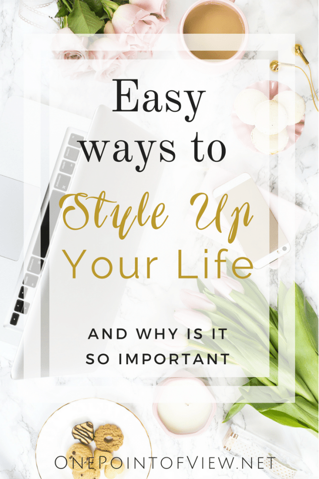 Easy ways to style up your life and why is it so important - OnePointofView.net