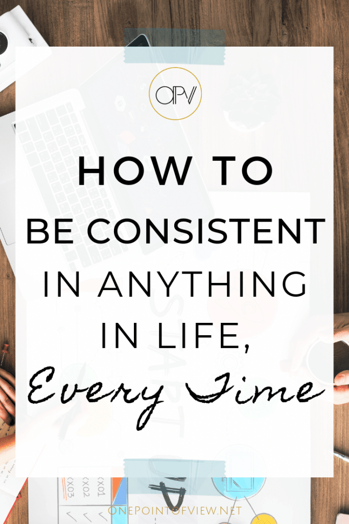 How To Be Consistent In Life - Every goal we set has a bigger one behind it. Do you know what is yours? Here are 4 Steps To Get Things Done, Every Time #productivity #consistencyiskey #consistencyquotes