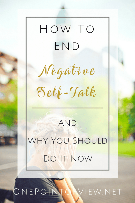 How to end negative self-talk and why you should do it now - OnePointofView.net