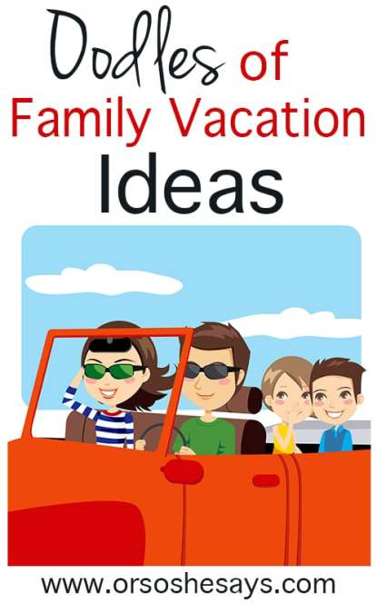 LOTS Family Vacation Ideas
