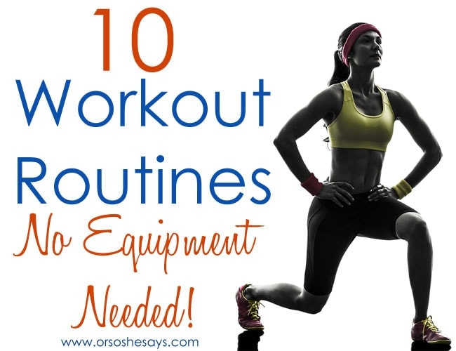 10 Workout Routines ~ No Equipment Needed! www.orsoshesays.com