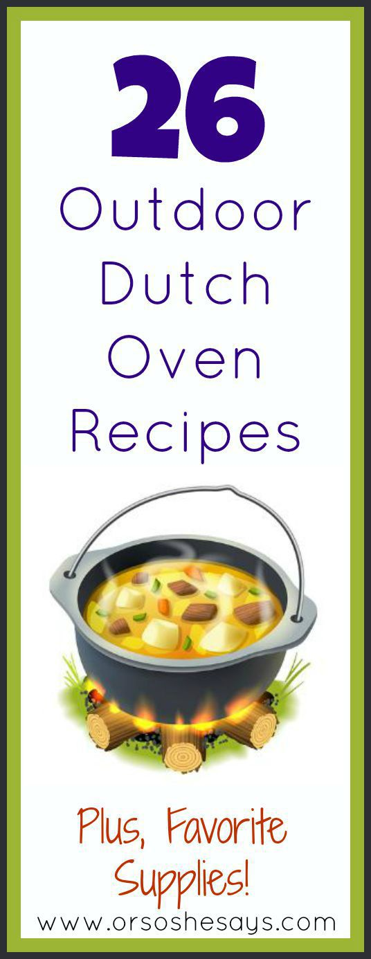 26 Outdoor Dutch Oven Recipes Plus Favorite Supplies