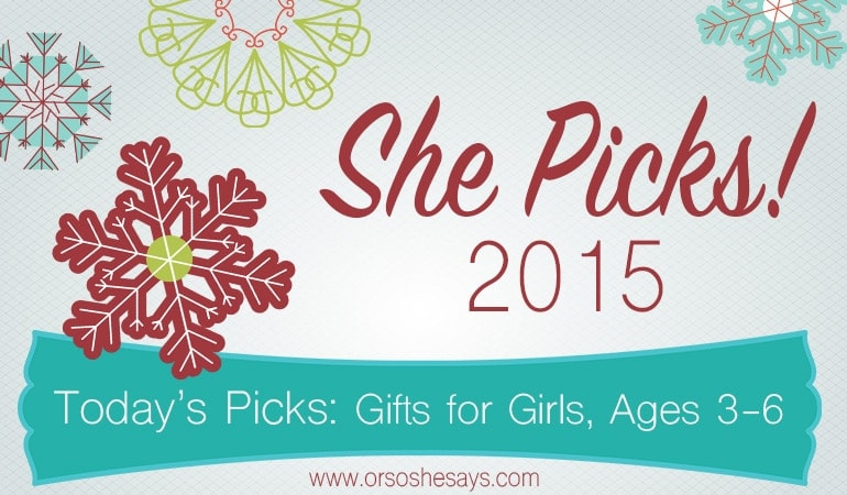 Gifts for Girls, Ages 3 to 6 ~ She Picks! 2015 ~ The biggest gift idea series of the year on 'Or so she says....'!