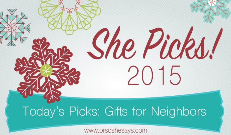 Gifts for Neighors ~ She Picks! 2015 ~ The biggest gift idea series of the year on 'Or so she says...'!
