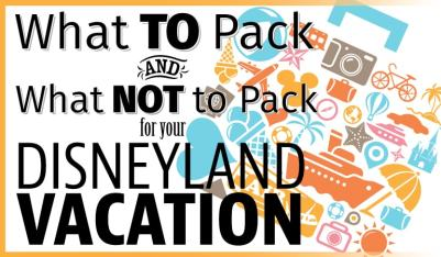 What to Pack and What NOT to Pack for Your Disneyland Vacation