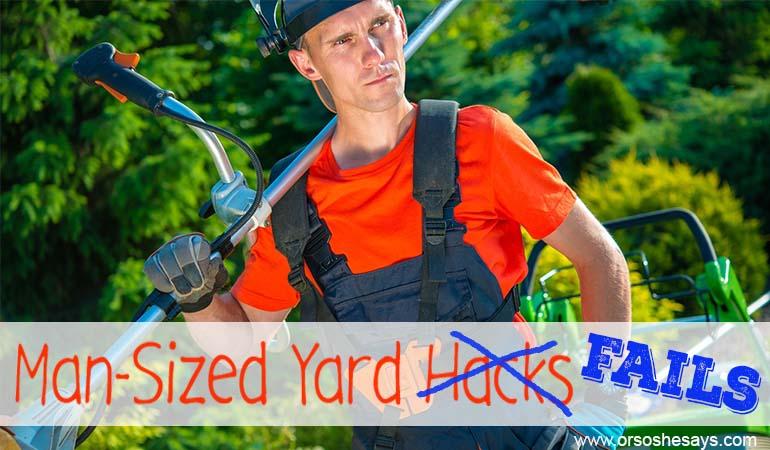 Man-Sized Yard Hacks... er, fails.  www.orsoshesays.com