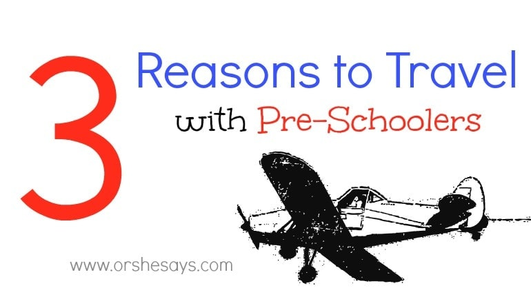 3 Reasons to Travel with Pre-Schoolers. Get the low-down on www.orsoshesays.com.