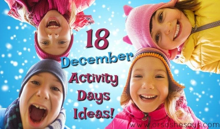 18 December Activity Days Ideas!