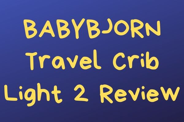 BABYBJORN Travel Crib Light 2 Review
