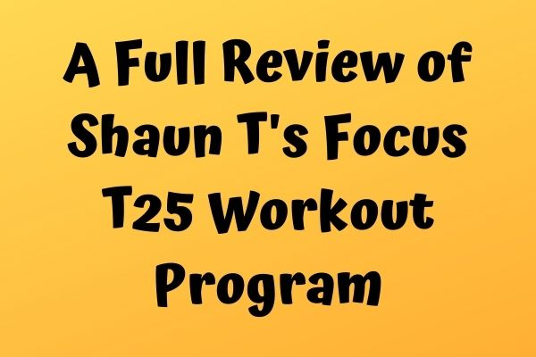 A Full Review of Shaun T's Focus T25 Workout Program