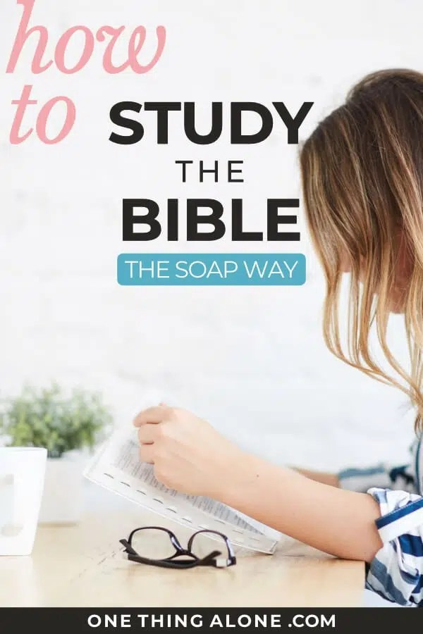 How to Study the Bible:: The SOAP Method | One Thing Alone