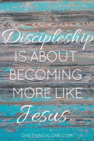 Discipleship is about becoming more like Jesus,
